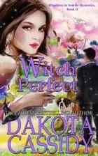 Witch Perfect - Witchless in Seattle Mysteries, #11 ebook by Dakota Cassidy