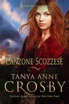 Canzone Scozzese ebook by Tanya Anne Crosby