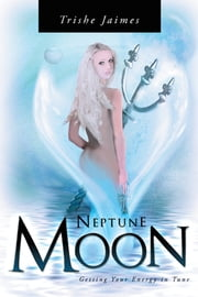 Neptune Moon - getting your energy in-tune ebook by Trishe Jaimes