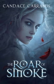 The Roar of Smoke, A book of the Meldborn ebook by Candace Carrabus
