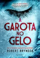 A garota no gelo eBook by Robert Bryndza, Marcelo Hauck