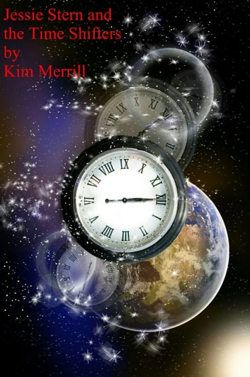 Jessie Stern and the Time Shifters ebook by Kim Merrill