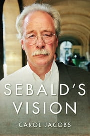 Sebald's Vision ebook by Carol Jacobs