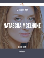 72 Reasons Why Natascha McElhone Is The Best ebook by Cynthia Gonzalez