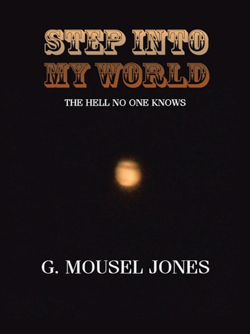 Step Into My World - The Hell No One Knows ebook by G. Mousel Jones