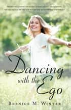 Dancing With The Ego ebook by Bernice M. Winter