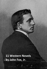 John Fox, Jr.: 11 Classic Western Books ebook by John Fox,Jr.