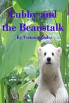 Cubby And The Beanstalk ebook by Victoria Zigler