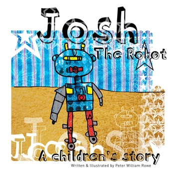 Josh the Robot - A Children's Story ebook by Peter William Rowe