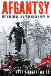 Afgantsy: The Russians in Afghanistan, 1979-1989 - The Russians in Afghanistan 1979-89 ebook by Rodric Braithwaite