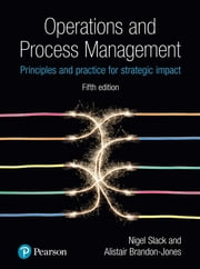 Operations and Process Management - Principles and Practice for Strategic Impact eBook by Prof Nigel Slack, Dr Alistair Brandon-Jones