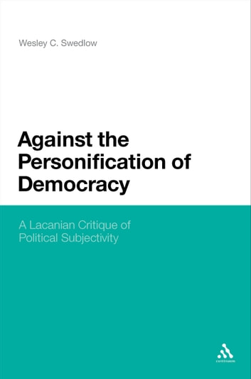 Against the Personification of Democracy - A Lacanian Critique of Political Subjectivity ebook by Wesley C. Swedlow