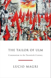 The Tailor of Ulm - A History of Communism ebook by Lucio Magri