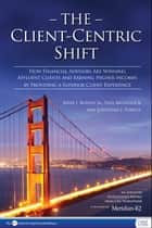 The Client-Centric Shift ebook by John J. Bowen Jr.,Paul Brunswick,Jonathan J. Powell