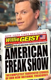 American Freak Show - The Completely Fabricated Stories of Our New National Treasures ebook by Willie Geist