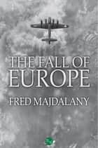 The Fall of Europe ebook by Fred Majdalany