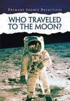Who Traveled to the Moon? ebook by Neil Morris