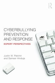 Cyberbullying Prevention and Response - Expert Perspectives ebook by Justin W. Patchin,Sameer Hinduja