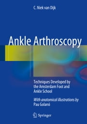 Ankle Arthroscopy - Techniques Developed by the Amsterdam Foot and Ankle School ebook by C. Niek van Dijk
