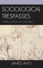 Sociological Trespasses ebook by James Aho