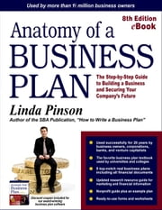 Anatomy of a Business Plan - The Step-by-Step Guide to Building a Business and Securing Your Company's Future ebook by Linda Pinson