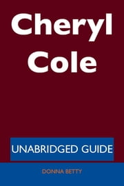 Cheryl Cole - Unabridged Guide ebook by Donna Betty