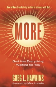 More - How to Move from Activity for God to Intimacy with God ebook by Greg L. Hawkins,Max Lucado