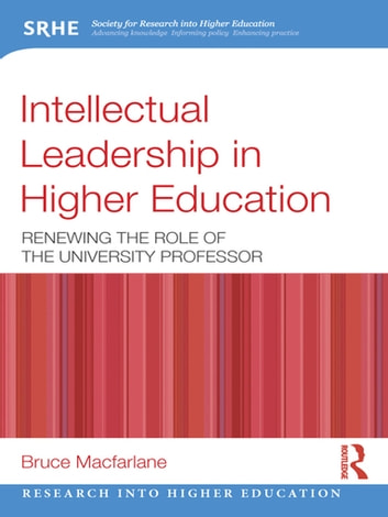 Intellectual Leadership in Higher Education - Renewing the role of the university professor ebook by Bruce Macfarlane