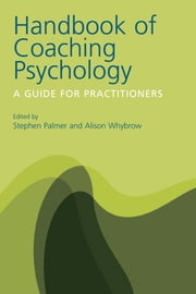 Handbook of Coaching Psychology - A Guide for Practitioners ebook by Stephen Palmer,Alison Whybrow