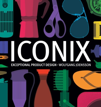 Iconix - Exceptional Product Design ebook by Wolfgang Joensson
