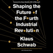 Shaping the Future of the Fourth Industrial Revolution audiobook by Klaus Schwab, Nicholas Davis