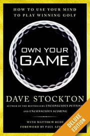 Own Your Game Deluxe - How to Use Your Mind to Play Winning Golf ebook by Dave Stockton