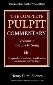 The Pulpit Commentary, Volume 4 - Psalms to Song of Solomon ebook by Spence, Henry D. M.
