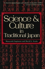 Science and Culture in Traditional Japan ebook by Masayoshi Sugimoto,David L. Swain