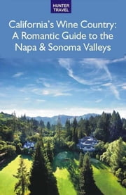 California's Wine Country - A Romantic Guide to the Napa & Sonoma Valleys ebook by Robert White