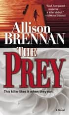 The Prey - A Novel ebook by Allison Brennan