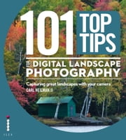 101 Top Tips for Digital Landscape Photography - Capturing Great Landscapes with your Camera ebook by Carl Heilman