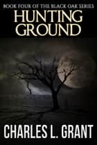 Black Oak 4: Hunting Ground ebook by Charles L. Grant