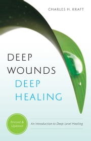 Deep Wounds, Deep Healing ebook by Charles H. Kraft,Ellyn Kearney,Mark White