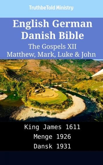 English German Danish Bible - The Gospels XII - Matthew, Mark, Luke & John - King James 1611 - Menge 1926 - Dansk 1931 ebook by TruthBeTold Ministry