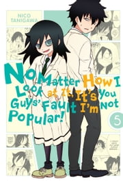 No Matter How I Look at It, It's You Guys' Fault I'm Not Popular!, Vol. 5 ebook by Nico Tanigawa