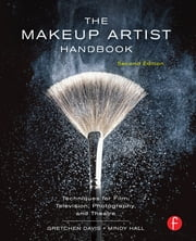 The Makeup Artist Handbook - Techniques for Film, Television, Photography, and Theatre ebook by Gretchen Davis,Mindy Hall
