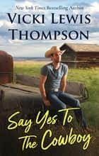 Say Yes To The Cowboy 電子書籍 by Vicki Lewis Thompson