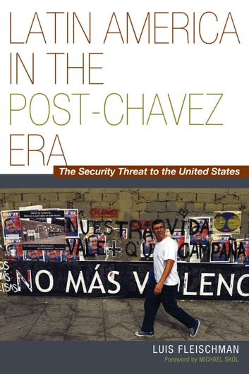 Latin America in the Post-Ch?vez Era - The Security Threat to the United States ebook by Luis Fleischman