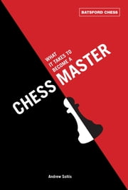 What It Takes to Become a Chess Master ebook by  Andrew Soltis
