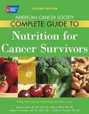 American Cancer Society Complete Guide to Nutrition for Cancer Survivors: Eating Well, Staying Well During and After Cancer ebook by Abby S. Bloch, PhD, RD,Barbara Grant, MS, RD, CSO, LD,Kathryn K. Hamilton, MA, RD, CDN, CSO,Cynthia A. Thomson, PhD, RD