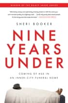 Nine Years Under - Coming of Age in an Inner-City Funeral Home ebook by Sheri Booker