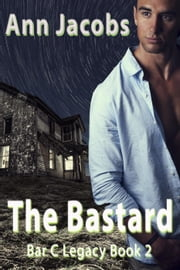 The Bastard - Bar C Legacy, #2 ebook by Ann Jacobs