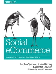 Social eCommerce - Increasing Sales and Extending Brand Reach ebook by Stephan Spencer,Jimmy Harding,Jennifer Sheahan