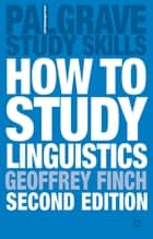How to Study Linguistics ebook by Geoffrey Finch,Dr John Peck,Martin Coyle
